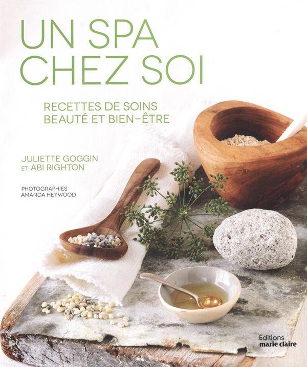 Un spa chez soi : Recettes de soins beauté et bien-être