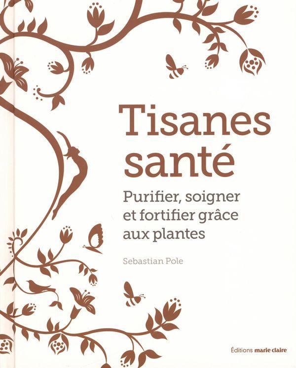 Tisanes santé : Purifier, soigner et fortifier grâce aux plantes