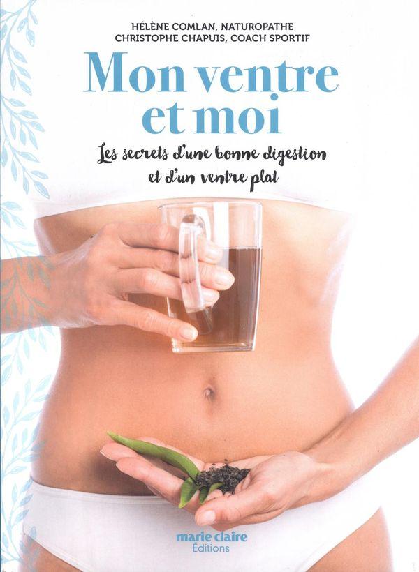 Mon ventre et moi : Les secrets d'une bonne digestion et d'un ventre plat