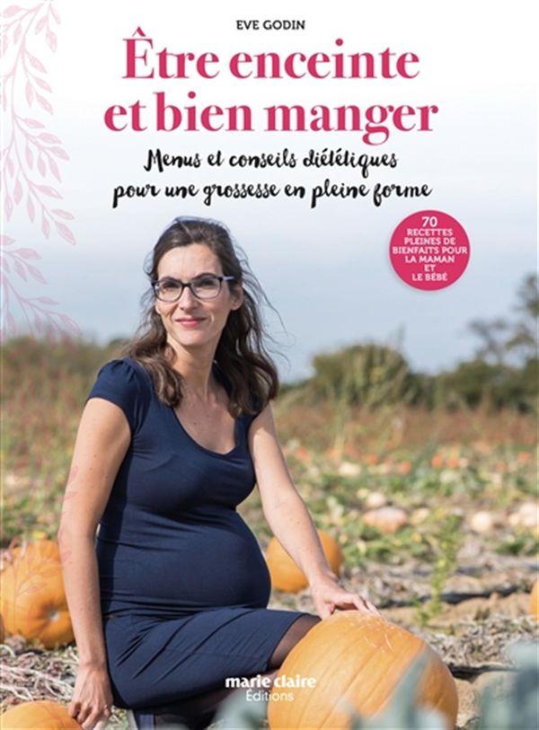 Etre enceinte et bien manger : Menus et conseils diététiques pour une grossesse en pleine forme