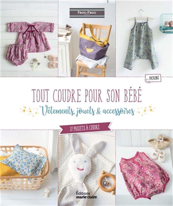 Tout coudre pour son bébé : Vêtements, jouets & accessoires