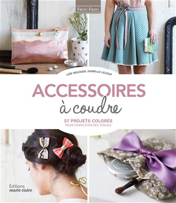 Accessoires à coudre : 37 projets colorés pour compléter ses tenues