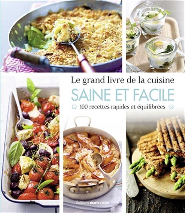 Le grand livre de la cuisine saine et facile - 100 recettes rapides et équilibrées