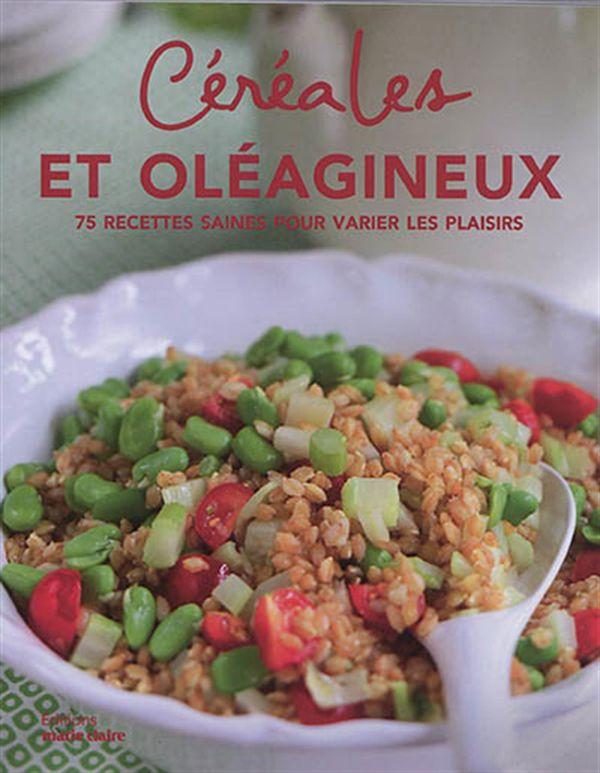 Céréales et oléagineux : 75 recettes saines pour varier les plaisirs