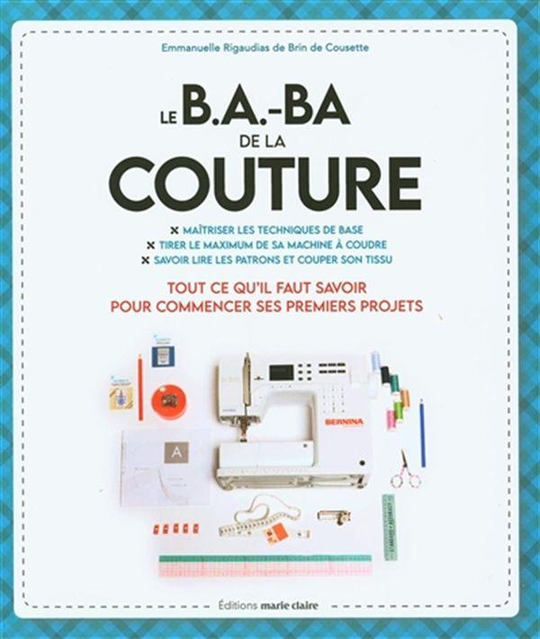 Le B.A. BA de la couture : Tout  ce qu'il faut savoir pour commencer ses premiers projets