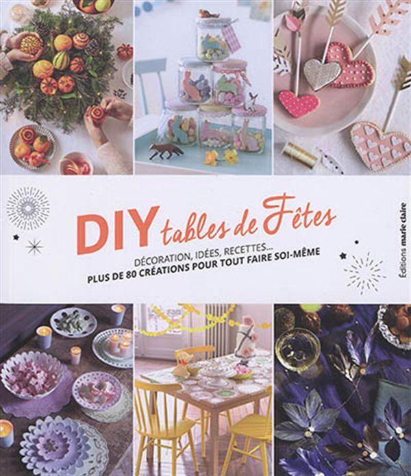DIY tables de fêtes : Plus de 80 créations pour tout faire soi-même