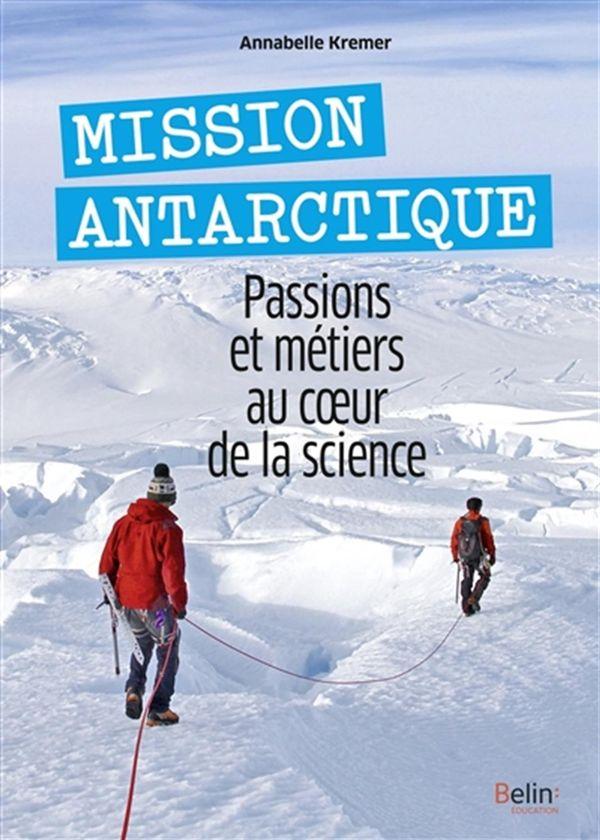 Mission Antarctique : Passions et métiers au coeur de la science