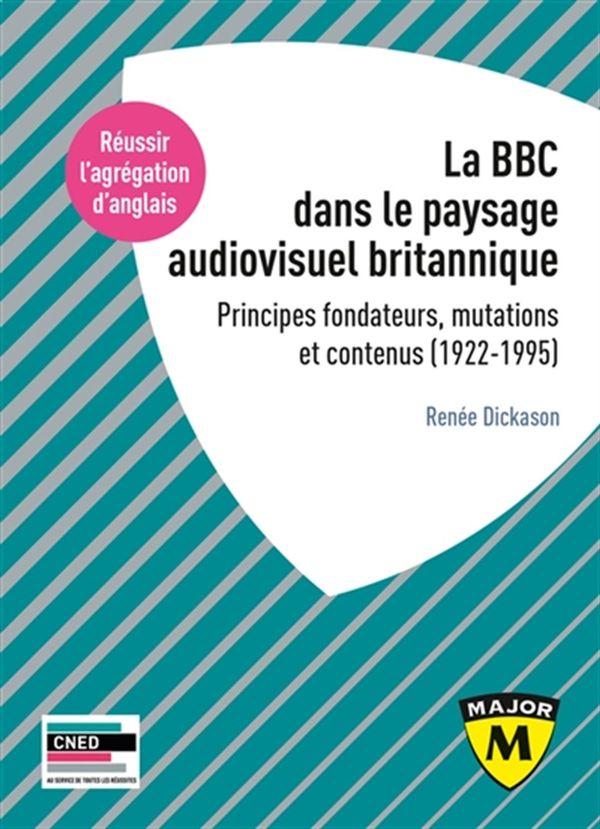 La BBC dans le paysage audiovisuel britannique : Principes fondateurs, mutations et contenus