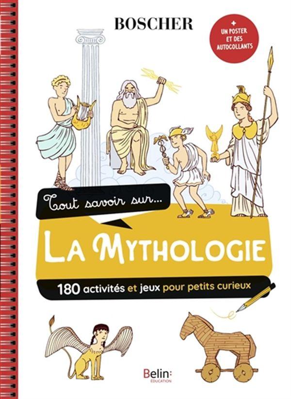 Tout savoir sur la mythologie : 180 activités et jeux pour petits curieux