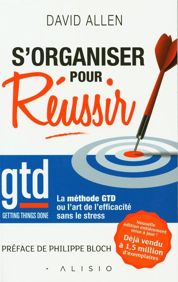 S'organiser pour réussir : La méthode GTD ou l'art de l'efficacité sans le stress N.E.