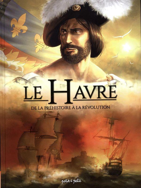 Le havre 01 : De la préhistoire à la révolution