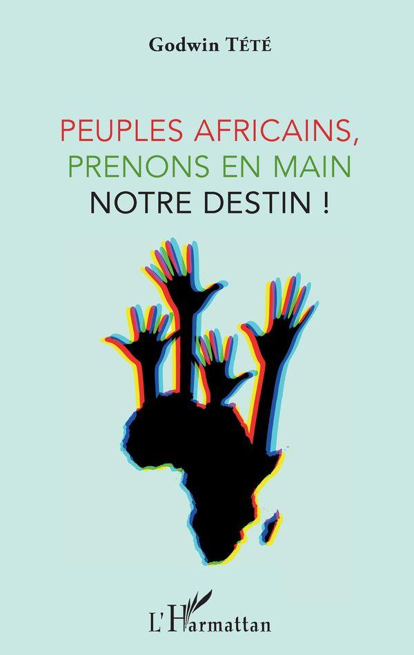 Peuples africains, prenons en main notre destin !