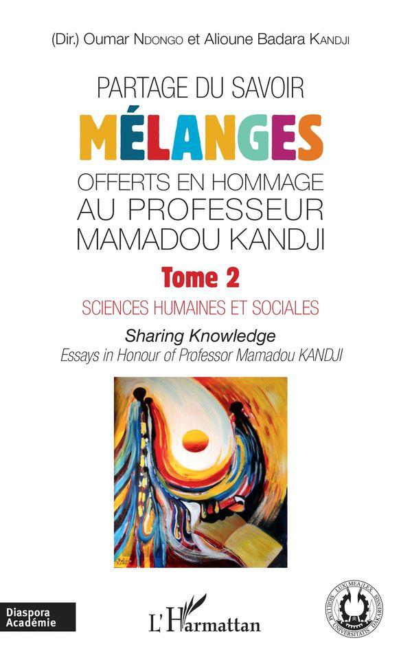 Partage du savoir. Mélanges offerts en hommage au Professeur Mamadou Kandji Tome 2