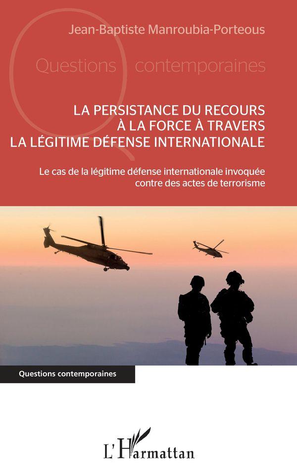 La persistance du recours à la force à travers la légitime défense internationale