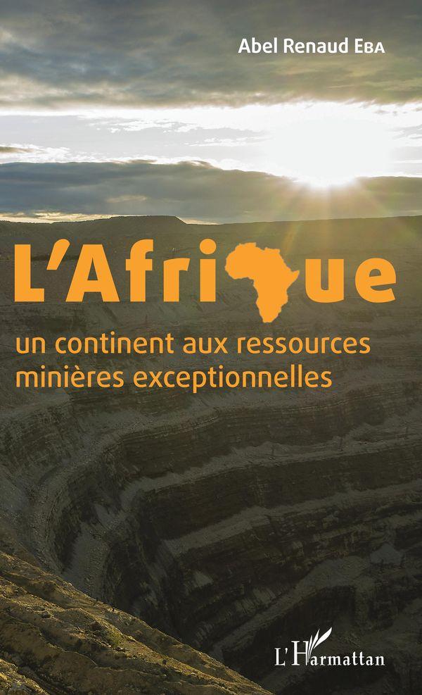 L'Afrique un continent aux ressources minières exceptionnelles