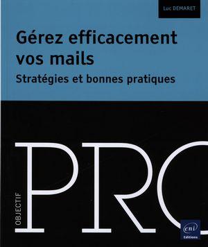 Gérez efficacement vos mails : Stratégies et bonnes pratiques