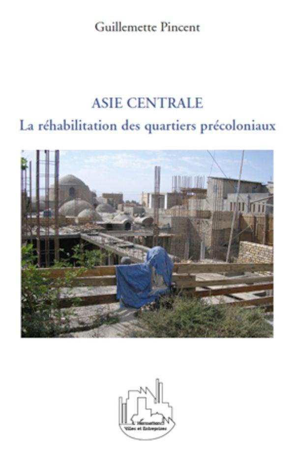 Asie centrale - la réhabilitation des quartiers précoloniaux