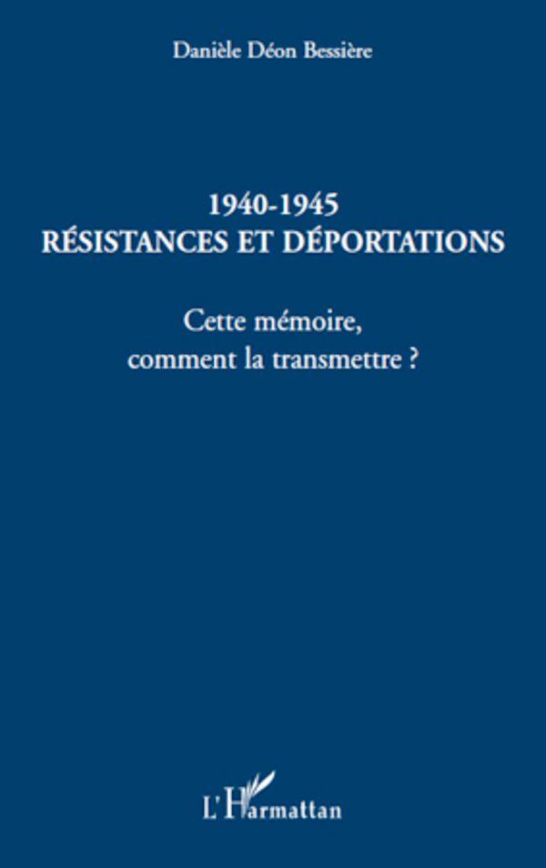 1940-1945 Résistances et déportations