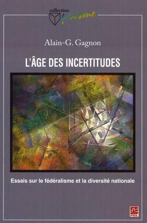 L'âge des incertitudes : Essais sur le fédéralisme et ...