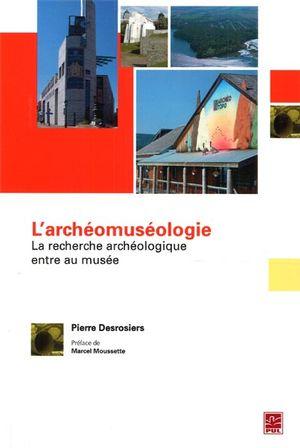 L'archéomuséologie : La recherche archéologique entre...