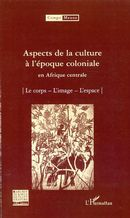 Aspects de la culture à l'époque coloniale en Afrique centrale