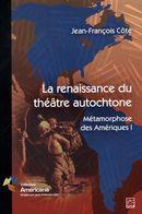 La renaissance du théâtre autochtone : Métamorphose des Amériques 1