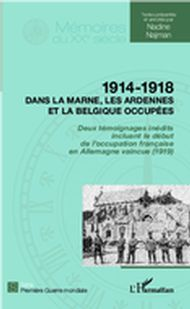 1914 - 1918 Dans la Marne, les Ardennes et la Belgique occupées