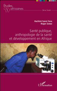 Santé publique, anthropologie de la santé et développement en Afrique