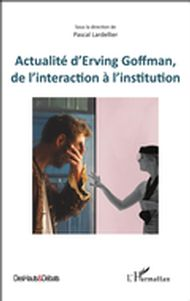 Actualité d'Erving Goffman, de l'interaction à l'institution