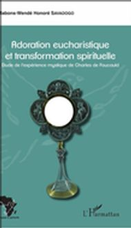 Adoration eucharistique et transformation spirituelle