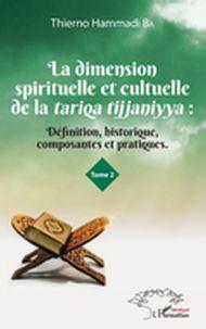 La dimension spirituelle et culturelle de la tariqa tijjaniyya : Définition, historique, composantes