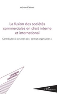 Fusion des sociétés commerciales en droit interne et international (La)