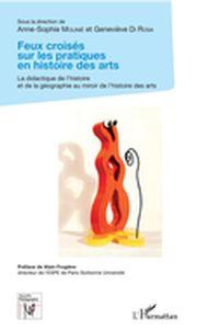 Feux croisés sur les pratiques en histoire des arts
