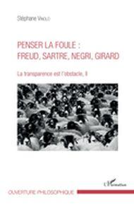 Penser la foule : Freud, Sartre, Negri, Girard