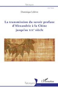 La transmission du savoir profane d'Alexandrie à la Chine jusqu'au XIXe siècle