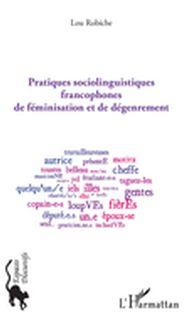 Pratiques sociolinguistiques francophones de féminisation et de dégenrement