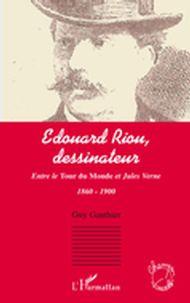 Edouard riou, dessinateur - entre le tour du monde et jules