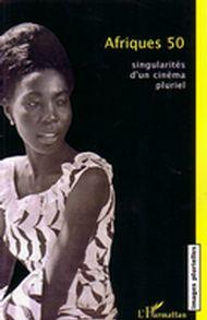 Afriques 50 singularités d'un cinéma pluriel