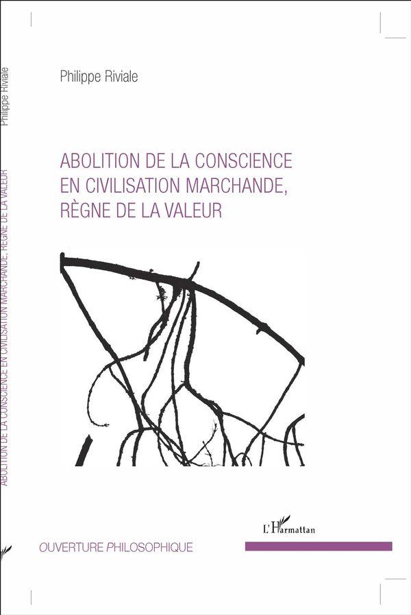 Abolition de la conscience en civilisation marchande, règne de la valeur
