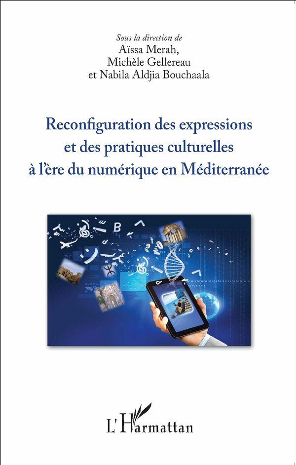 Reconfiguration des expressions et des pratiques culturelles à l'ère du numérique en Méditerranée