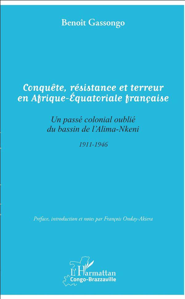 Conquête, résistance et terreur en Afrique-Equatoriale française