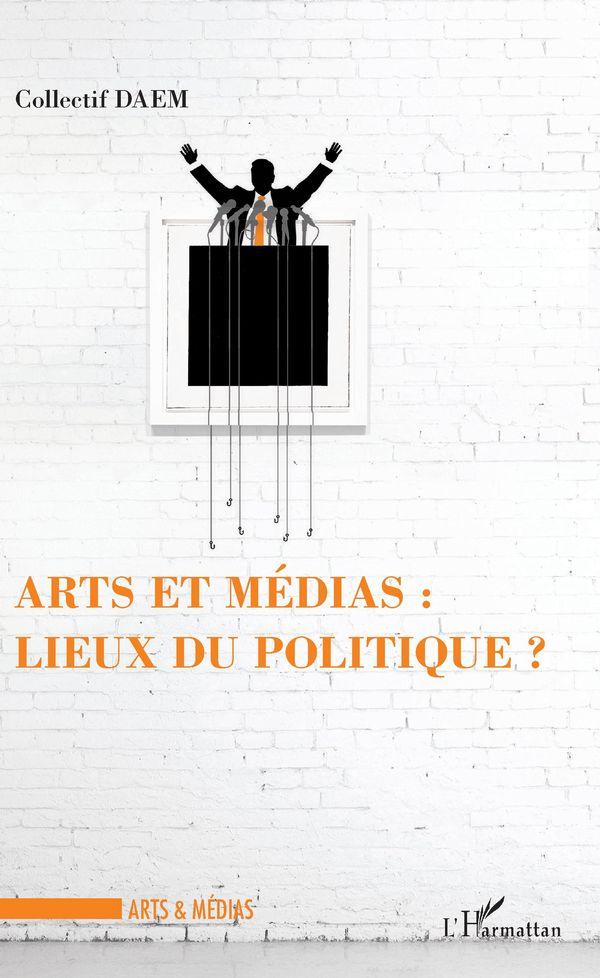 Arts et médias : lieux de politique ?