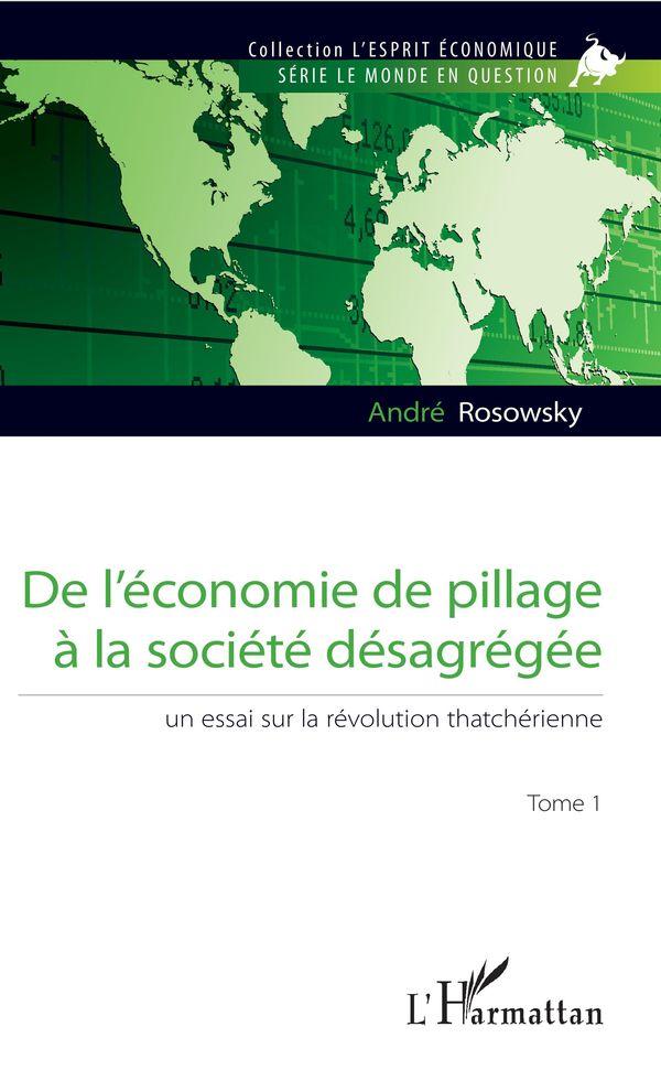 De l'économie de pillage à la société désagrégée (Tome 1)