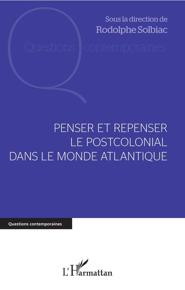 Penser et repenser le postcolonial dans le monde Atlantique