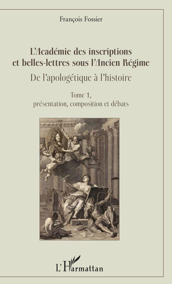 L'Académie des inscriptions et belles-lettres sous l'Ancien Régime