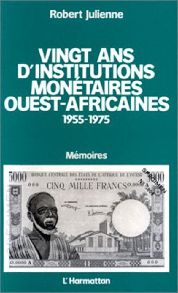 Vingt ans d'institutions monétaires ouest-africaines 1955-1975